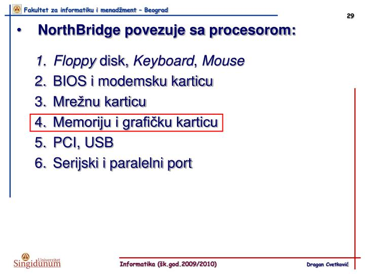 NorthBridge povezuje sa procesorom: