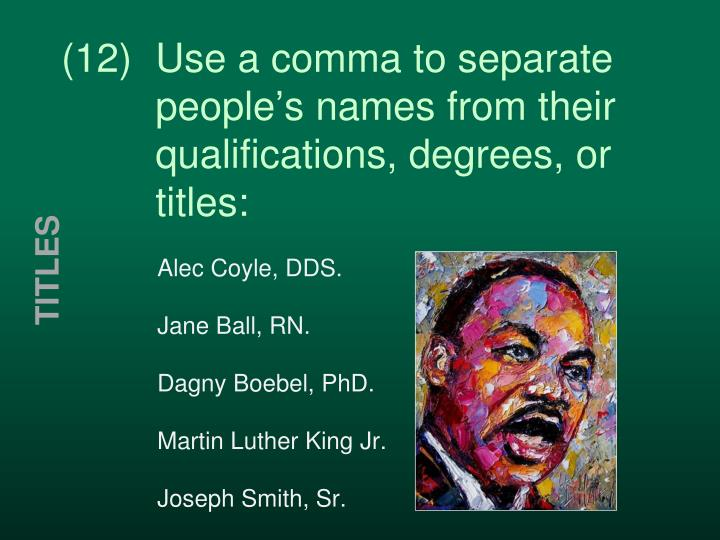 (12)  Use a comma to separate     people's names from their     qualifications, degrees, or    titles: