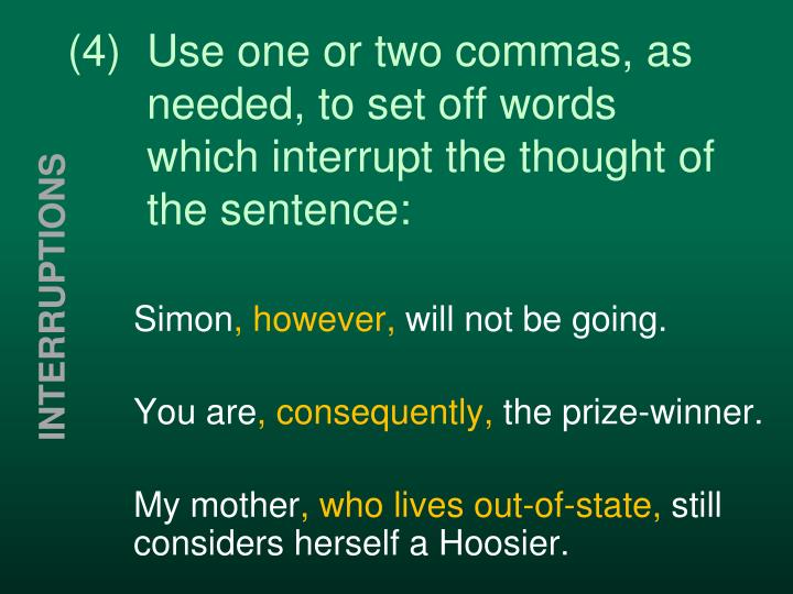 (4)Use one or two commas, as needed, to set off words which interrupt the thought of the sentence:
