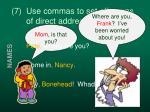 7 use commas to set off nouns of direct address