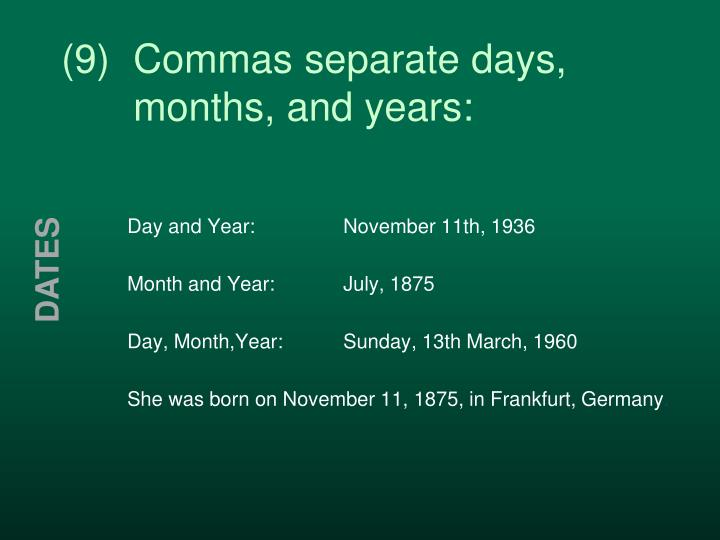 (9)Commas separate days,