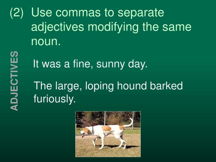 (2)Use commas to separate adjectives modifying the same