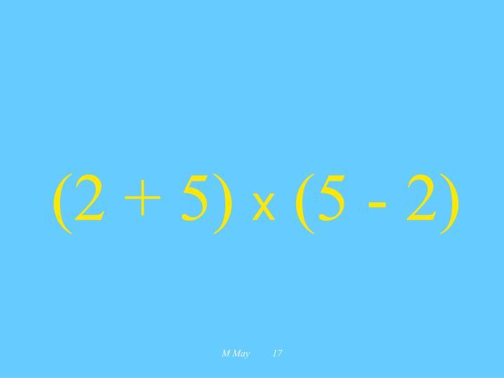 (2 + 5)