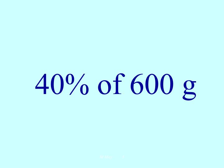 40% of 600 g