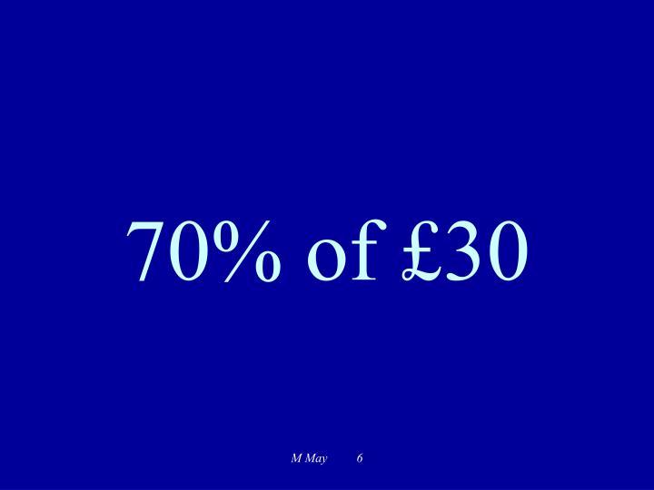 70% of £30