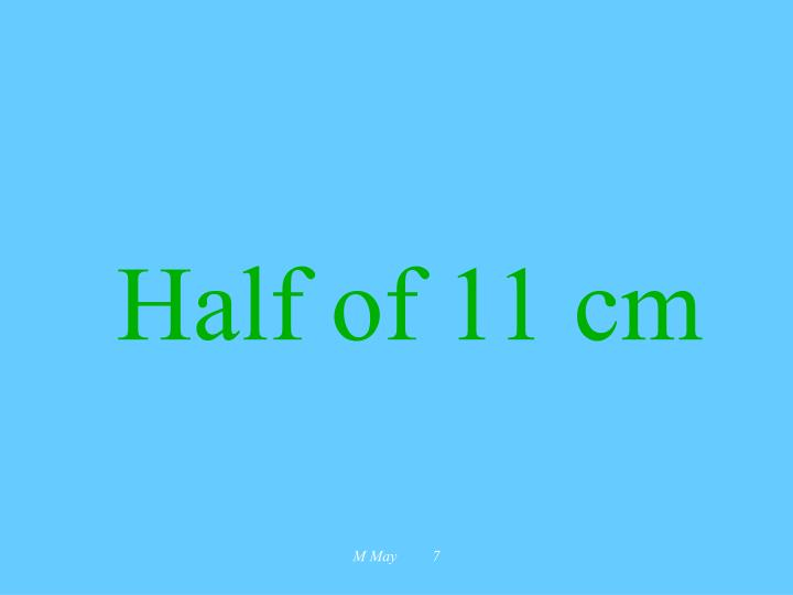 Half of 11 cm