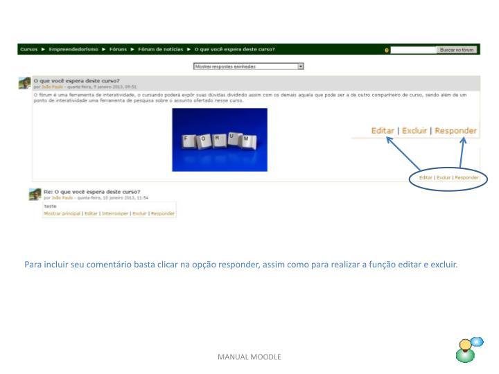 Para incluir seu comentário basta clicar na opção responder, assim como para realizar a função editar e excluir.