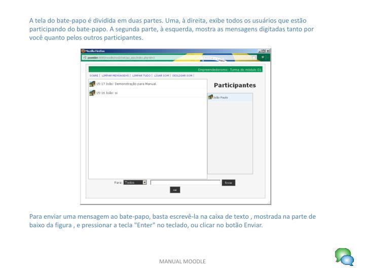 A tela do bate-papo é dividida em duas partes. Uma, à direita, exibe todos os usuários que estão participando do bate-papo. A segunda parte, à esquerda, mostra as mensagens digitadas tanto por você quanto pelos outros participantes.