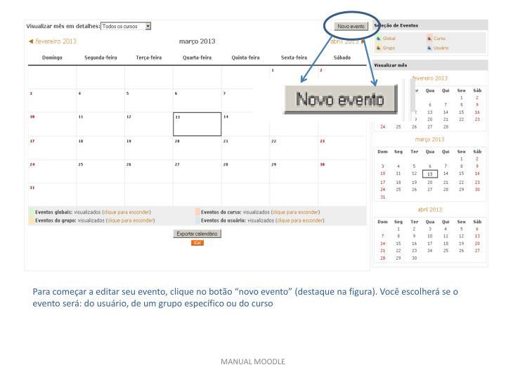 """Para começar a editar seu evento, clique no botão """"novo evento"""" (destaque na figura). Você escolherá se o evento será: do usuário, de um grupo específico ou do curso"""