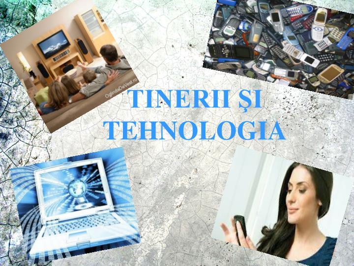 TINERII ŞI TEHNOLOGIA