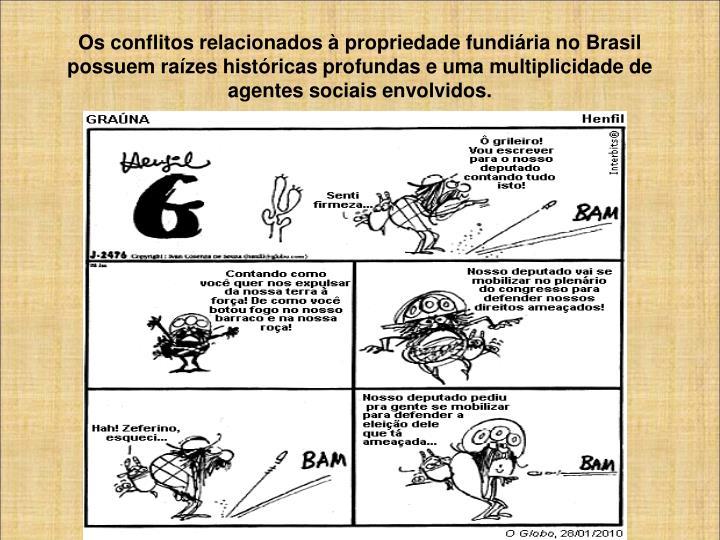 Os conflitos relacionados à propriedade fundiária no Brasil possuem raízes históricas profundas e uma multiplicidade de agentes sociais envolvidos.