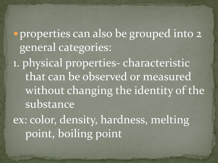 properties can also be grouped into 2 general categories: