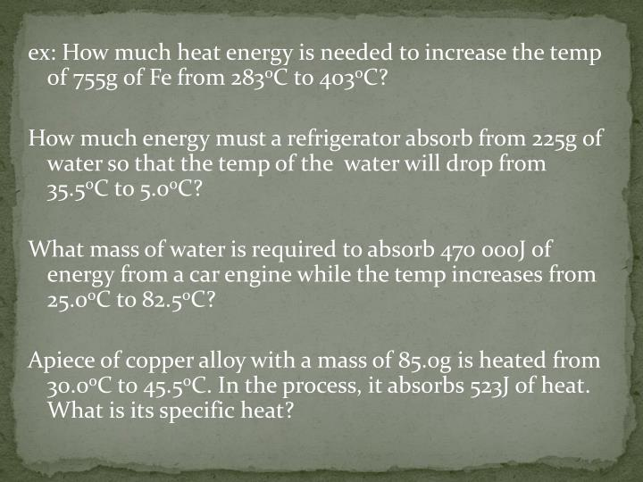 ex: How much heat energy is needed to increase the temp of 755g of Fe from 283