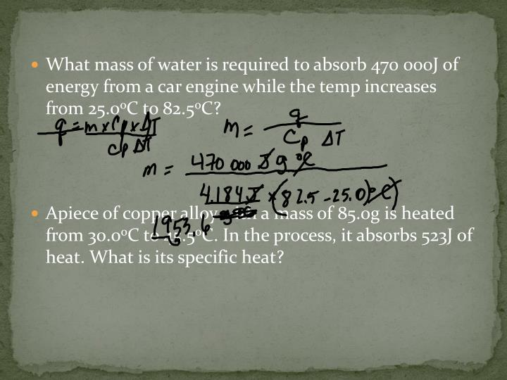What mass of water is required to absorb 470 000J of energy from a car engine while the temp increases from 25.0