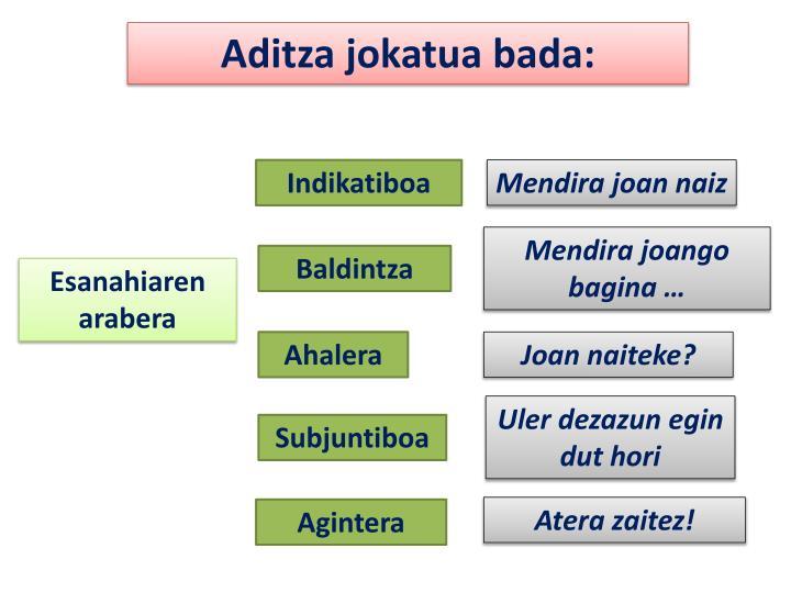 Aditza jokatua bada: