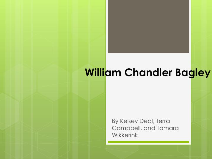 William chandler bagley