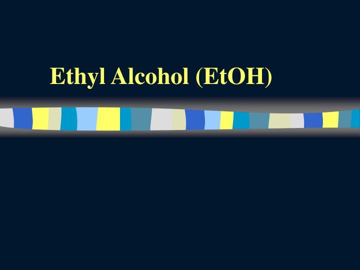 Ethyl Alcohol (EtOH)