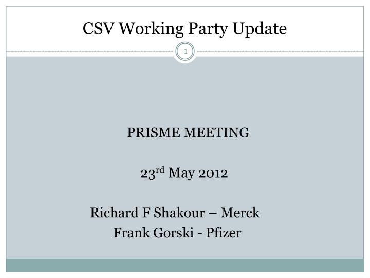 Csv working party update