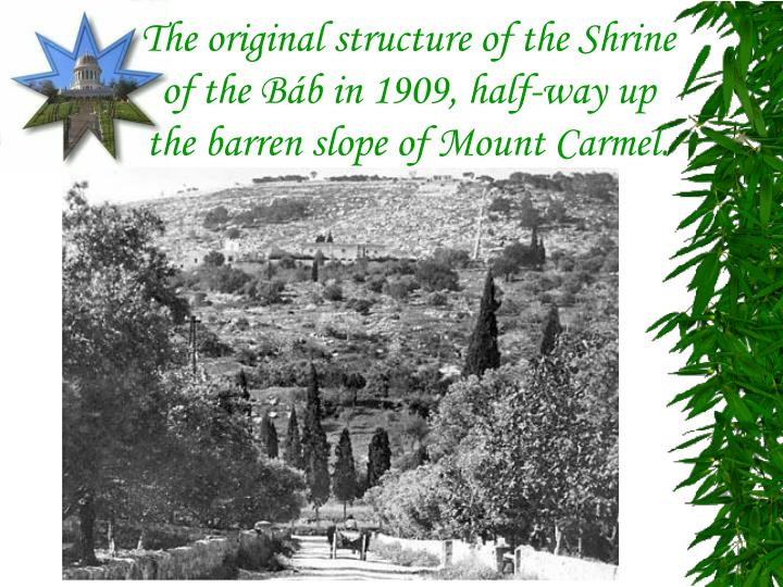 The original structure of the Shrine of the Báb in 1909, half-way up the barren slope of Mount Carmel.