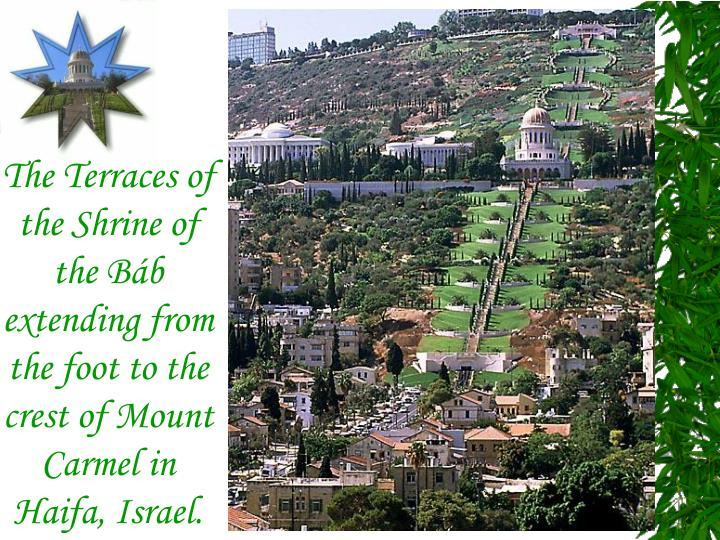 The Terraces of the Shrine of the Báb extending from the foot to the crest of Mount Carmel in Haifa, Israel.