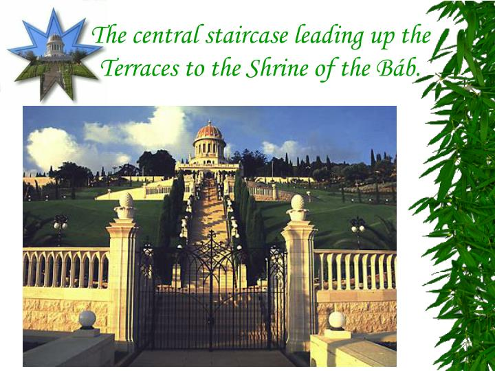 The central staircase leading up the Terraces to the Shrine of the Báb.