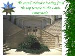 the grand staircase leading from the top terrace to the louis promenade