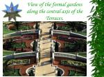 view of the formal gardens along the central axis of the terraces