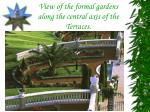 view of the formal gardens along the central axis of the terraces1