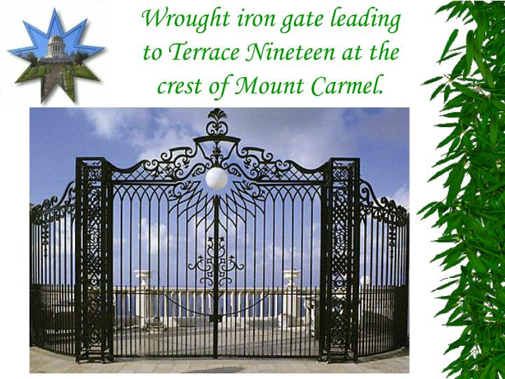 Wrought iron gate leading to Terrace Nineteen at the crest of Mount Carmel.