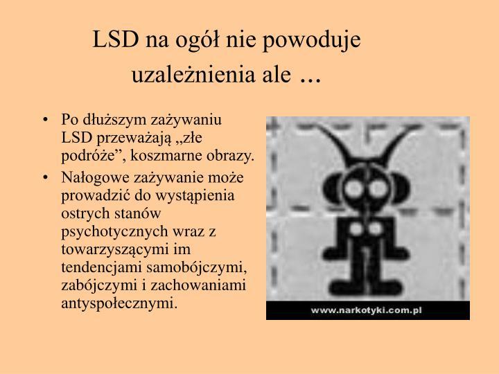 LSD na ogół nie powoduje uzależnienia ale