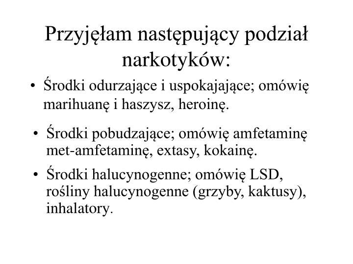 Przyjęłam następujący podział narkotyków: