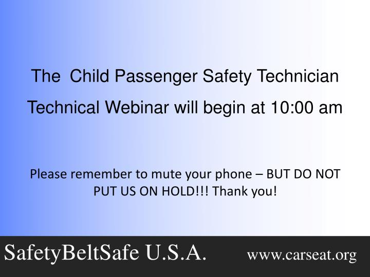 the child passenger safety technician technical webinar will begin at 10 00 am