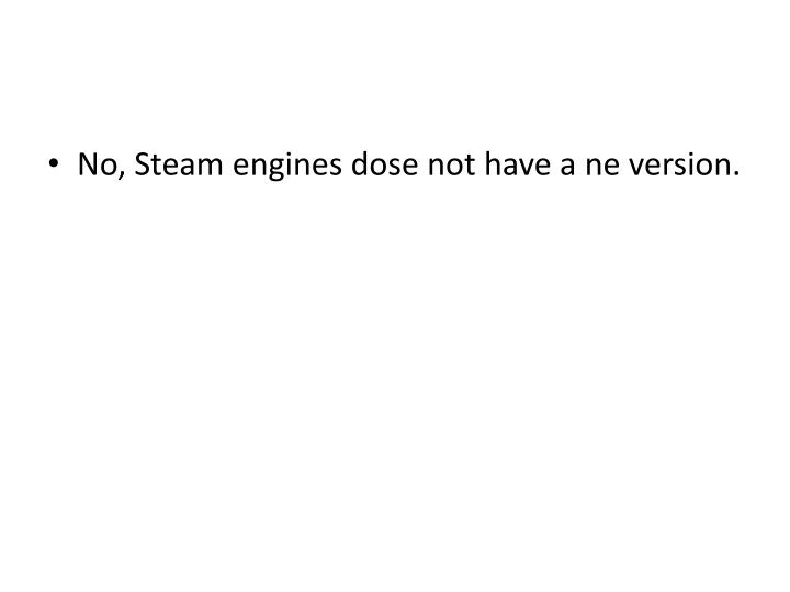 No, Steam engines dose not have a ne version.