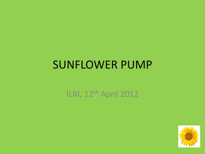 Sunflower pump