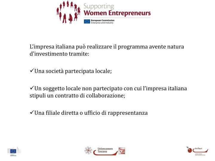 L'impresa italiana può realizzare il programma avente natura d'investimento tramite: