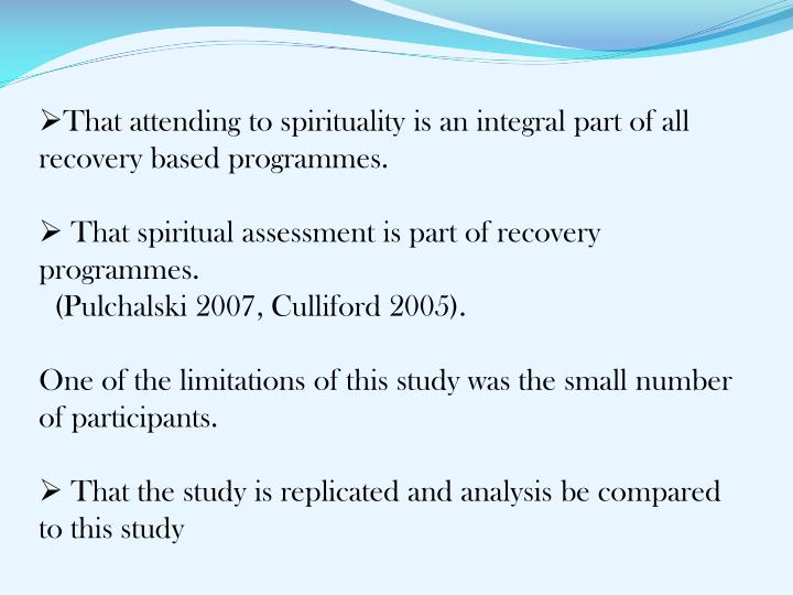 That attending to spirituality is an integral part of all recovery based programmes.