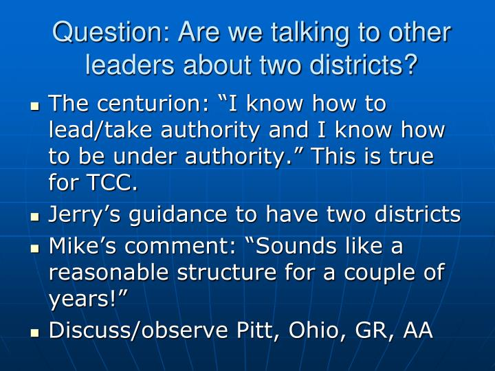 Question: Are we talking to other leaders about two districts?