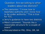 question are we talking to other leaders about two districts