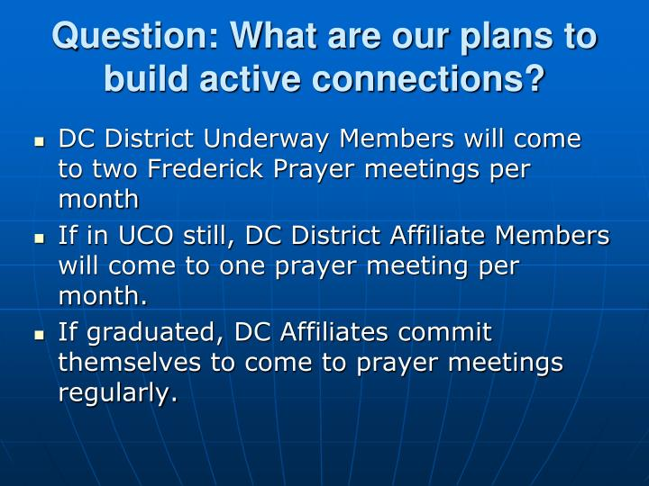 Question: What are our plans to build active connections?