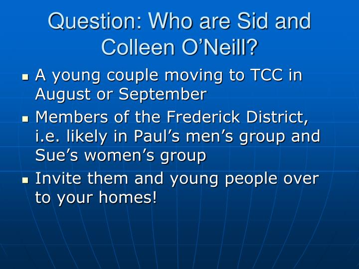 Question: Who are Sid and Colleen O'Neill?