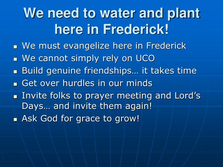 We need to water and plant