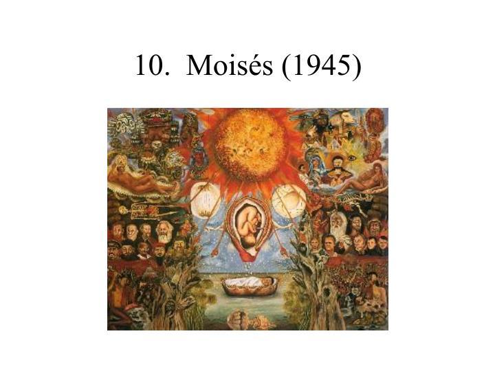 10.  Moisés (1945)
