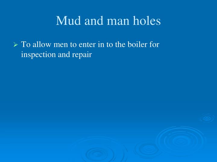 To allow men to enter in to the boiler for inspection and repair