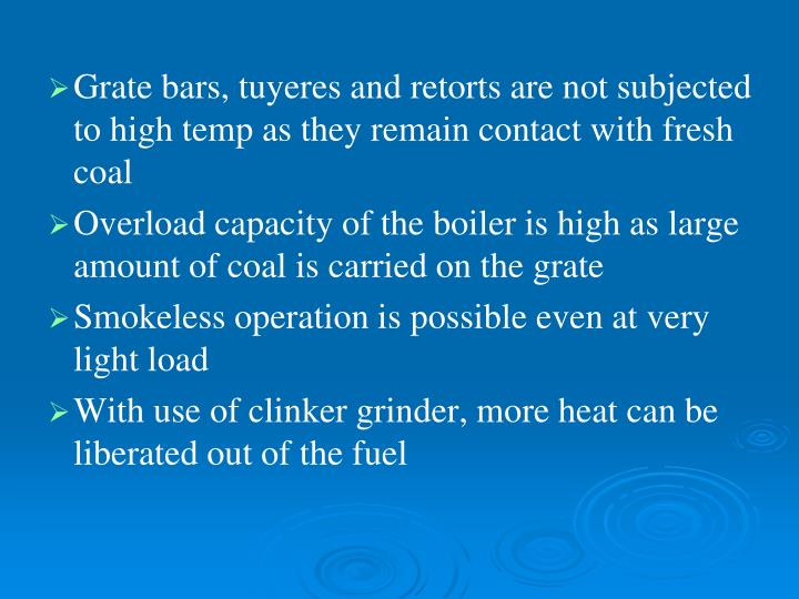 Grate bars, tuyeres and retorts are not subjected to high temp as they remain contact with fresh coal