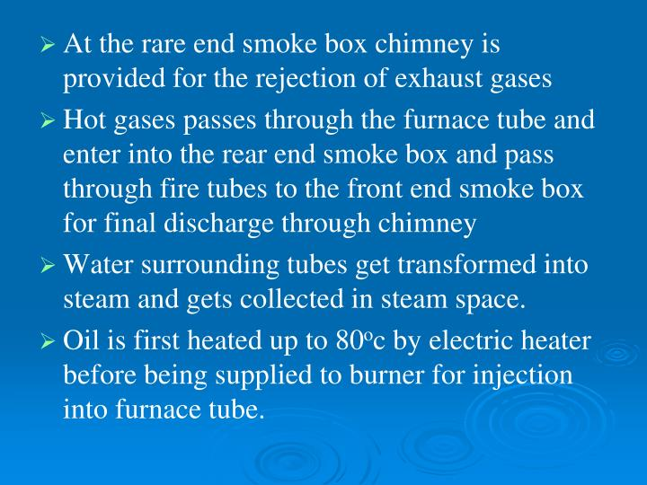 At the rare end smoke box chimney is provided for the rejection of exhaust gases