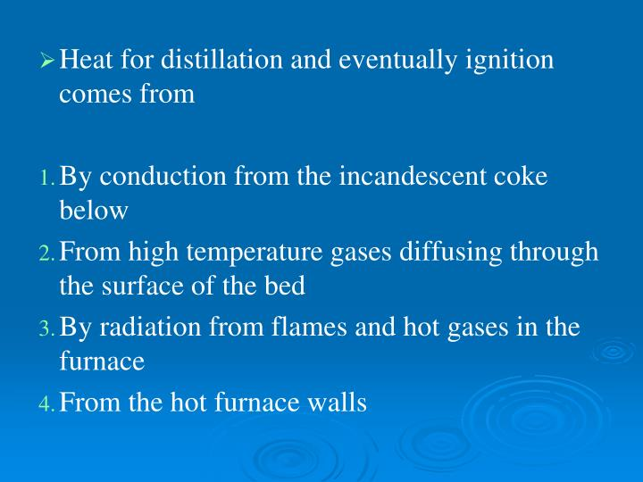 Heat for distillation and eventually ignition comes from