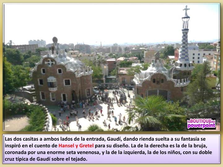 Las dos casitas a ambos lados de la entrada, Gaudí, dando rienda suelta a su fantasía se inspiró en el cuento de