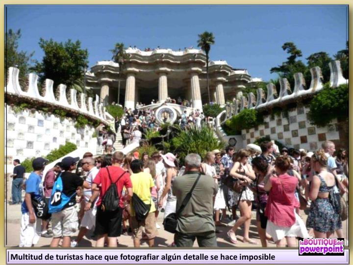 Multitud de turistas hace que fotografiar algún detalle se hace imposible