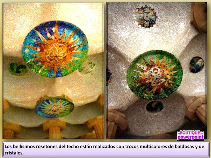 Los bellísimos rosetones del techo están realizados con trozos multicolores de baldosas y de cristales.