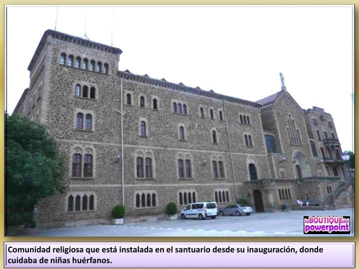 Comunidad religiosa que está instalada en el santuario desde su inauguración, donde cuidaba de niñas huérfanos.